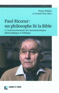 Paul Ricoeur : un philosophe lit la Bible : à l'entrecroisement des herméneutiques philosophique et biblique