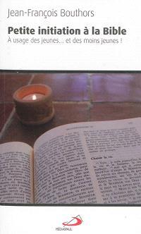 Petite initiation à la Bible : à usage des jeunes... et des moins jeunes !