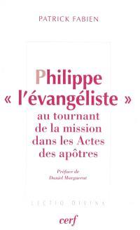 Philippe l'Evangéliste : au tournant de la mission dans les Actes de apôtres : Philippe, Simon le magicien et l'eunuque éthiopien