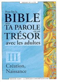 Pour lire la Bible avec Ta parole est un trésor avec les adultes. Volume 3, Création, naissance