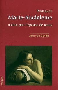 Pourquoi Marie-Madeleine n'était pas l'épouse de Jésus : une brève histoire du christianisme ésotérique