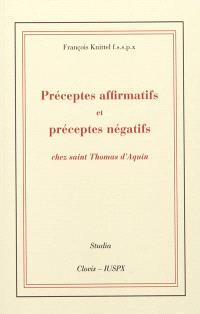 Préceptes affirmatifs et préceptes négatifs chez saint Thomas d'Aquin