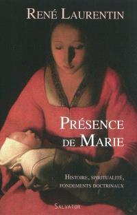 Présence de Marie : histoire, spiritualité, fondements doctrinaux