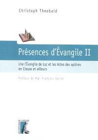 Présences d'Evangile. Volume 2, Lire l'Evangile de Luc et les Actes des apôtres en Creuse et ailleurs