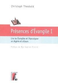 Présences d'Evangile. Volume 1, Lire les Evangiles et l'Apocalypse en Algérie et ailleurs