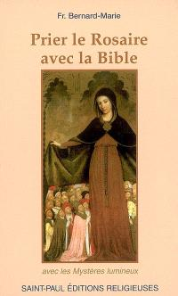 Prier le rosaire avec la Bible : mystères lumineux inclus