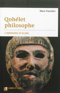 Qohélet philosophe : l'éphémère et la joie : commentaire herméneutique de l'Ecclésiaste
