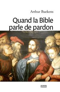 Quand la Bible parle de pardon