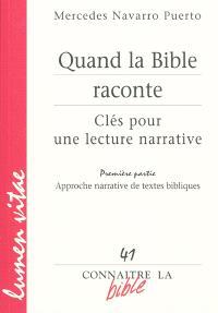 Quand la Bible raconte : clés pour une lecture narrative. Volume 1, Approches narratives de textes bibliques