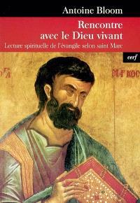 Rencontre avec le Dieu vivant : lecture spirituelle de l'Evangile selon saint Marc