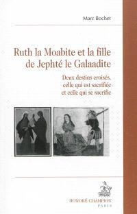 Ruth la Moabite et la fille de Jephté le Galaadite : deux destins croisés, celle qui est sacrifiée et celle qui se sacrifie