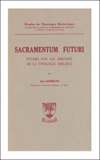 Sacramentum futuri : études sur les origines de la typologie biblique