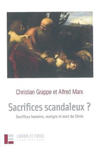 Sacrifices scandaleux ? : sacrifices humains, martyre et mort du Christ
