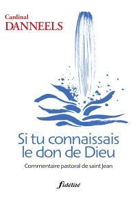 Si tu connaissais le don de Dieu : commentaire pastoral de saint Jean
