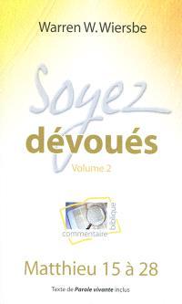 Soyez dévoués : commentaire biblique. Volume 2, Matthieu 15 à 28
