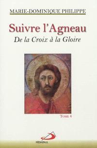 Suivre l'Agneau. Volume 4, De la croix à la gloire