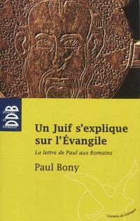 Un Juif s'explique sur l'Evangile : la lettre de Paul aux Romains