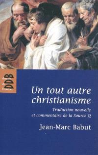 Un tout autre christianisme : traduction nouvelle et commentaire de la Source Q