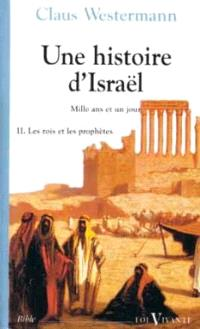 Une histoire d'Israël : mille ans et un jour. Volume 2, Les rois et les prophètes