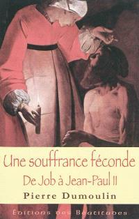 Une souffrance féconde : de Job à Jean-Paul II