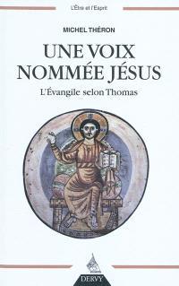Une voix nommée Jésus : l'Evangile selon Thomas