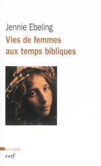 Vies de femmes aux temps bibliques