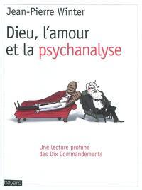 Dieu, l'amour et la psychanalyse : une lecture profane des dix commandements