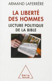 La liberté des hommes : lecture politique de la Bible