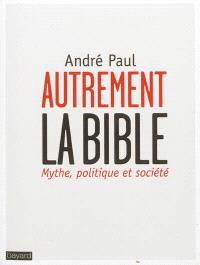 Autrement la Bible : mythe, politique et société