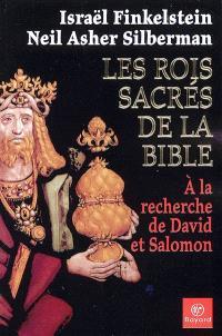 Les rois sacrés de la Bible : à la recherche de David et Salomon