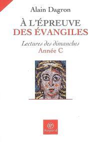 A l'épreuve des Evangiles : lectures des dimanches, année C