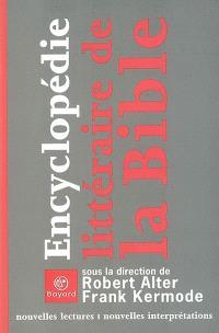 Encyclopédie littéraire de la Bible : nouvelles lectures, nouvelles interprétations