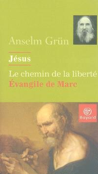 Jésus, le chemin de la liberté : l'Evangile de Marc