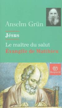 Jésus, le maître du salut : l'Evangile de Matthieu