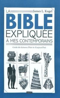 La Bible expliquée à mes contemporains : guide des lectures d'hier et d'aujourd'hui