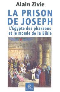 La prison de Joseph : l'Egypte des pharaons et le monde de la Bible