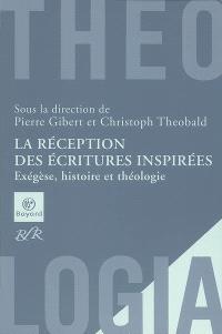 La réception des écritures inspirées : exégèse, histoire et théologie