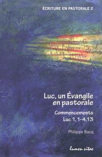 Luc, un Evangile en pastorale : commencements, Lc 1,1-4,13