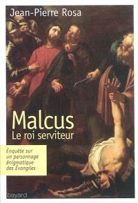 Malcus : le roi serviteur : enquête sur un personnage énigmatique des Evangiles