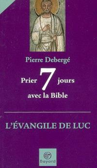 Prier 7 jours avec la Bible : l'Evangile de Luc