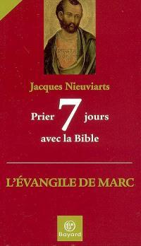 Prier 7 jours avec la Bible : l'Evangile de Marc