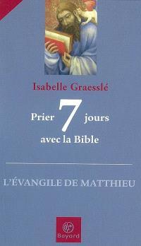 Prier 7 jours avec la Bible : l'Evangile de Matthieu