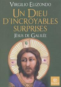 Un Dieu d'incroyables surprises : Jésus de Galilée
