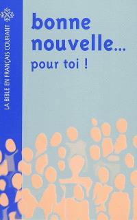Bonne nouvelle... pour toi ! : la Bible en français courant, avec pages d'information facilitant l'accès à ce livre fascinant