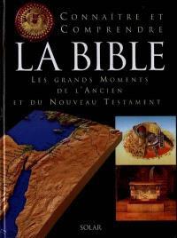 Connaître et comprendre la Bible : les grands moments de l'Ancien et du Nouveau Testament
