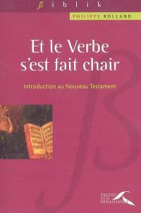 Et le verbe s'est fait chair : introduction au Nouveau Testament