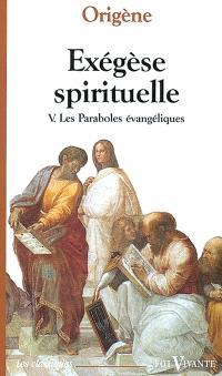 Exégèse spirituelle. Volume 5, Les paraboles évangéliques