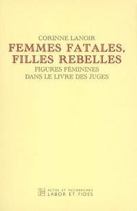 Femmes fatales et filles rebelles : figures féminines dans le Livre des Juges