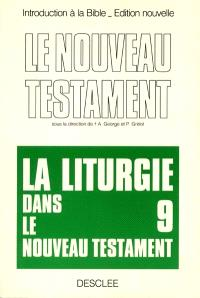 Introduction critique au Nouveau Testament. Volume 9, La liturgie dans le Nouveau Testament