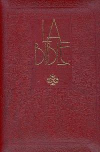 La Bible : Ancien et Nouveau Testament : traduite de l'hébreu et du grec en français courant